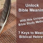 Unlock Bible Meaning with this unique Bible study course method. 7 Keys to Master Biblical Hebrew.