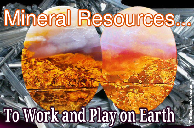 Mineral Resources, the Only Reason We Humans can Work with Earth
