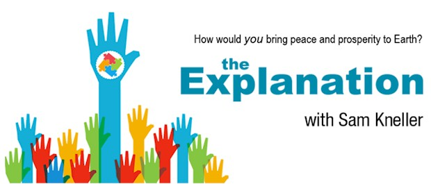 The Explanation - How would you bring peace and prosperity to Earth? Why I'm writing this book series.