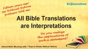 All Bible translations are interpretation. So said my Hebrew professor. My jaw dropped, then how can we understand and have valid beliefs?