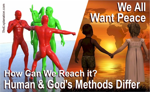 Humankind and the Supreme Being want the same thing: Peace. But human methods and God's methods to reach this goal are totally opposite.