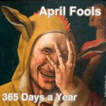 April fools - 365 days a year. Are we being fooled by the information we're being fed?