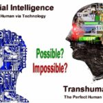 Artificial Intelligence - Transhumanism - The perfect human via technology and genetics. Is this possible or impossible?