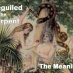 Beguiled by the Serpent. We're all involved. Here's what it means.