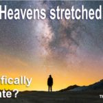 The Bible indicates the Heavens above were 'stretched out.' Is this a scientific statement or not?