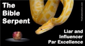 The Bible Serpent is a liar and influencer above all.
