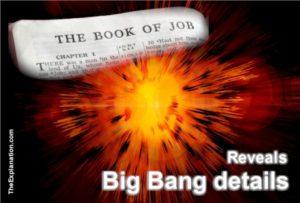 The Book of Job in the Bible reveals explicit details about Big Bang and the formation of the Universe hundreds of years prior to scientific discoveries