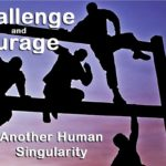 Challenge accompanied by the courage needed to face new struggles. Another Human Singularity.