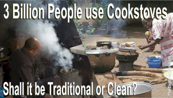 Worldwide 3 billion people in under-developed countries depend on cookstoves for their cooking and heat. Pollution or not? Traditional cookstoves or not?
