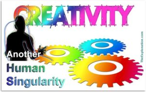 Creativity is another human singularity. Only humans manifest this very complex characteristic. How do you explain that?