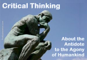 Critical Thinking, this is the beginning of the antidote to the Agony of Humankind