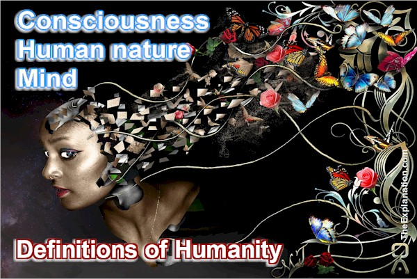 Humanity, the Definitions, Human Nature, Consciousness, Mind