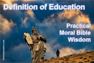 Definition of education. Teaching and learning practical moral Bible wisdom.