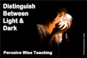 Distinguish between Light and Dark is to perceive wise teaching.