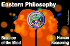 Eastern philosophy focuses on the balance of the of the human mind. This human reasoning leads to ultimate peace.