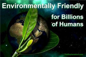 Earth had to be prepared--environmentally friendly--to welcome billions of humans. Think about the chances of that happening!