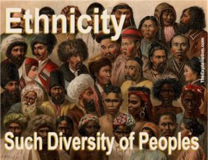 Ethnicity, such diversity of people is amazing. Different physical features, headdress, clothing...