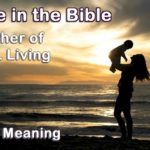 Eve in the Bible. She is the mother of all of humankind. The meaning is significant.