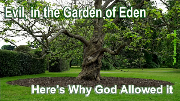 Evil. God Deliberately Allowed it in the Garden of Eden. Here's Why