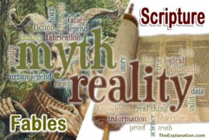 Myth or Reality, Fables or Scripture. What is the real foundation of our beliefs?
