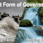 The best form of Government. Will it be heavy-handed like a roaring wave or a helping hand like a flowing river for the common good?