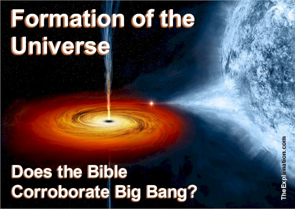 Formation of the Universe, Does the Bible corroborate Big Bang? Are true Science and true Theology at loggerheads?
