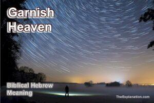 Garnish heaven. The Biblical Hebrew meaning.