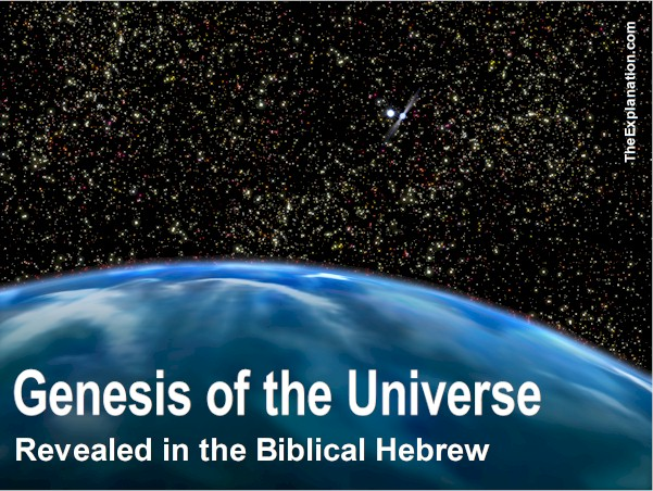 Genesis of the Universe. The meaning of the Biblical Hebrew vocabulary is more revealing than you know... and it points to Big Bang