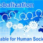 Globalization. Is it a viable option to structure human society and obtain satisfactory social relationships?