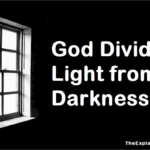 God divided light from darkness. Learn the deeper meaning of divided.