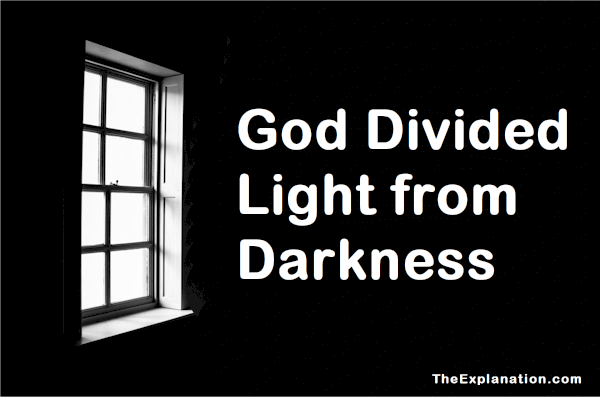 God Divided the Light From the Darkness – Amazing Meaning