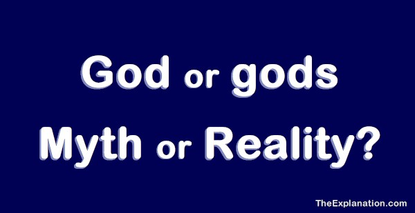 God or gods. Is it all myth or where's the reality?