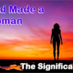 God made a woman. The Biblical Hebrew reveals her significance and incredible destiny.