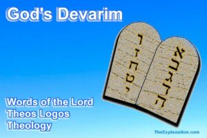 God's Devarim. The Words of God. The Lord's Words, Theos Logos = Theology.