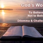 God's Word. Should you believe it or not? Both a dilemma and a challenge.