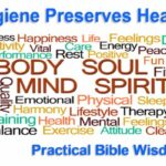 hygiene preserves health. Practical Bible wisdom has always been ahead of its time.