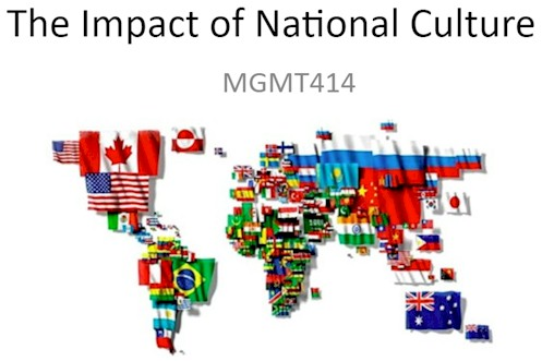 Impact of National Cultures in the business sphere. Nations have distinct traits that we need to be aware of if we're working with or in those countries.