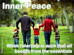Inner peace for all citizens comes when rulership is that everyone benefits from the essentials.