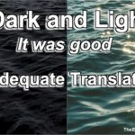 It was good. Dark and light divided. These are inadequate translations that do not carry the message their Author intended. Find out what it is.