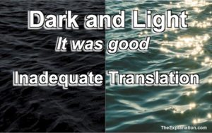 It was good. Dark and light. These are inadequate translations that do not carry the message their Author intended. Find out what it is.