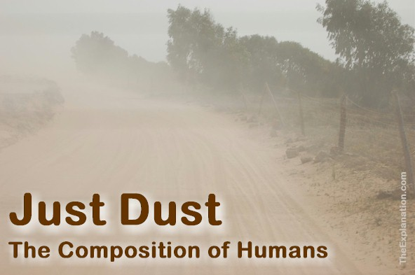 Dust. God made man from the dust of the ground. Not very haughty stuff. One Biblical Hebrew translation is even more explicit.