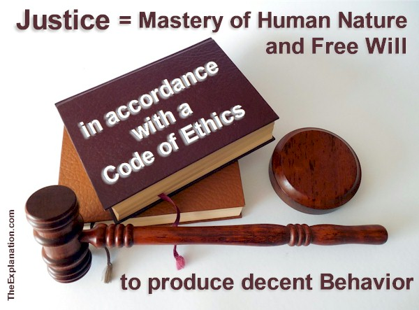 Justice is the mastery of human nature and free will in accordance with a code of ethics to produce decent behavior