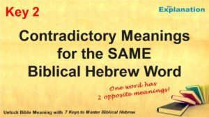 Key 2. Contradictory meanings. One Biblical Hebrew word includes conflicting meanings.