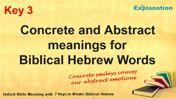 Concrete and abstract meanings for Biblical Hebrew words is key 3 to unlock Bible meaning.