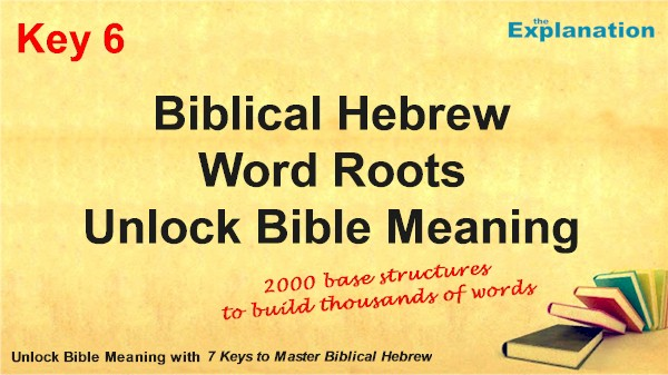 Key 6 Biblical Hebrew Roots. 2000 basic structures to compose thousands of words to unlock Bible meaning.