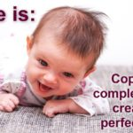 Life is copying complex DNA and proteins, creating perfection ... a baby.