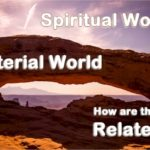 Material world, spiritual world. How are they related?