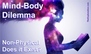 Mind-Body dilemma. Does the 'non-physical' exist? Put another way: Is the notion of 'spiritual' real or unreal?