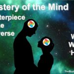 Mystery of the Mind, Masterpiece of the entire Universe: Why does it exist? What's its purpose? How does it work?