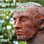 Nature of Humans, consciousness and mind define what humankind is.